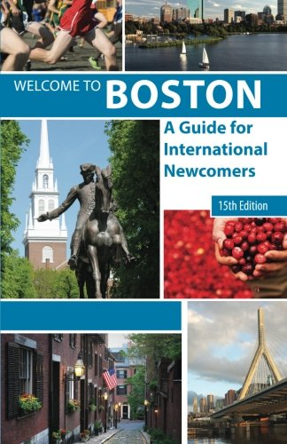 Welcome to Boston, 15th edition: A Guide for International Newcomers
