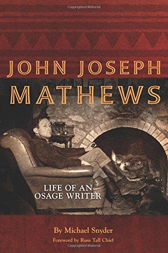 John Joseph Mathews: Life of an Osage Writer (American Indian Literature and Critical Studies Series)
