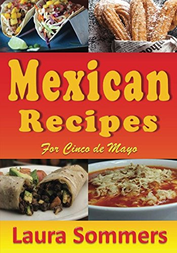 Mexican Recipes for Cinco de Mayo (Cooking Around The World) (Volume 11) by Laura Sommers