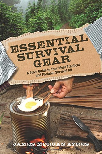 Essential Survival Gear: A Pro's Guide to Your Most Practical and Portable Survival -