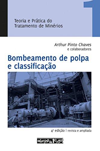 Teoria e Prática do Tratamento de Minérios 1. Bombeamento de Polpa e Classificação: Volume 1