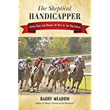 The Skeptical Handicapper: Using Data and Brains to Win At the Racetrack