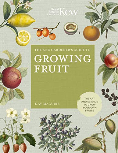 The Kew Gardener's Guide to Growing Fruit: The art and science to grow your own fruit (Kew Experts) (Plants Patio Uk Fruit)