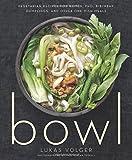 Bowl: Vegetarian Recipes for Ramen, Pho, Bibimbap, Dumplings, and Other One-Dish Meals