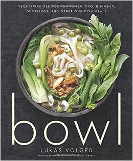 Bowl vegetarian recipes for ramen pho bibimbap dumplings and bowl vegetarian recipes for ramen pho bibimbap dumplings and other one dish meals lukas volger michael harlan turkell 9780544325289 amazon forumfinder Choice Image