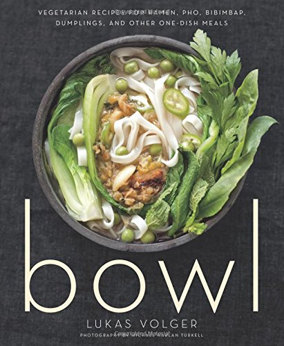 Bowl: Vegetarian Recipes for Ramen, Pho, Bibimbap, Dumplings, and Other One-Dish Meals (Gift For Vegetarian)
