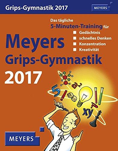Meyers Grips-Gymnastik - Kalender 2017: Das tägliche 5-Minuten-Training für Gedächtnis, schnelles Denken, Konzentration, Kreativität
