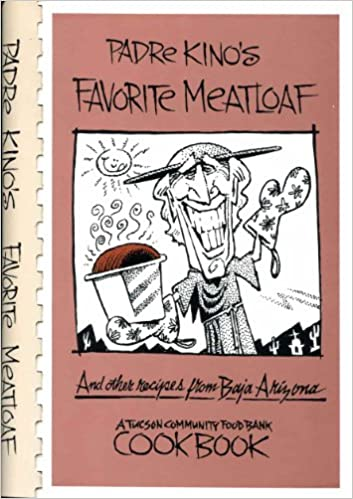 Padre kinos favorite meatloaf and other recipes from baja arizona padre kinos favorite meatloaf and other recipes from baja arizona a tucson community food bank cookbook david fitzsimmons 9780964833906 amazon forumfinder Gallery