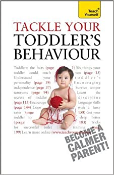 Tackle Your Toddler's Behaviour: Teach Yourself by Beswick, Kelly (2010)