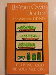 Be your own doctor;: Let living food be your medicine