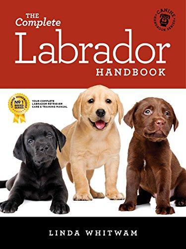 The Complete Labrador Handbook: The Essential Guide for New & Prospective Labrador Retriever Owners (Canine ()