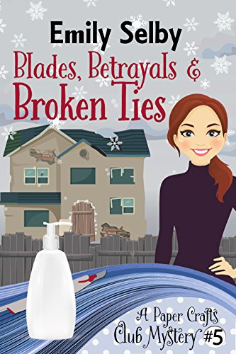 Blades, Betrayals and Broken Ties (Paper Crafts Club Mystery Book 5) by [Selby, Emily]