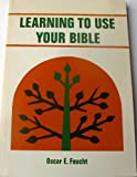Learning to Use Your Bible, Oscar E. Feucht, 0570063000
