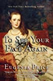 Front cover for the book To See Your Face Again by Eugenia Price