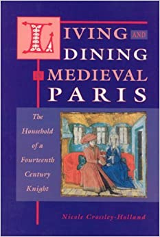 Living and Dining in Medieval Paris: The Household of a Fourteenth Century Knight by Nicole Crossley Holland (2000-02-17)