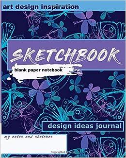 Amazon Com Sketchbook Blank Paper Notebook Design Ideas Journal