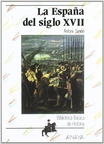 La España del siglo XVII: La Espana Del Siglo Xvii: Amazon.es: Simón, Antoni: Libros