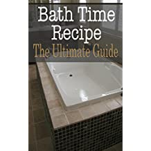 Bath Time Recipes: The Ultimate Guide