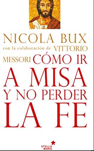 Cómo ir a misa y no perder la fe (Spanish Edition) by [Bux, Nicola]