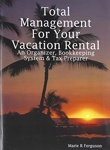Total Management for Your Vacation Rental: An Organizer, Bookkeeping System and Tax Preparer