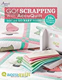 Go! Scrapping with Accuquilt: GO!(R) and GO! BABY(R) Friendly (Annie's Quilting)