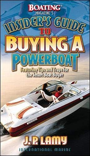 Boating Magazine's Insider's Guide to Buying a Powerboat: Featuring Tips and Traps for the Smart Boat Buyer by International Marine/Ragged Mountain Press