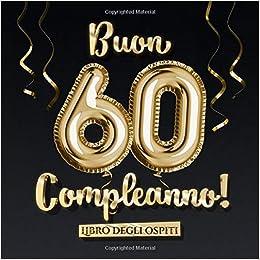 Buon 60 Compleanno Un Libro Degli Ospiti Per La Festa Di 60