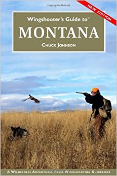 Wingshooter's Guide to Montana (Wingshooter's Guide) (Wingshooter's Guide) by Chuck Johnson (2007-06-15)