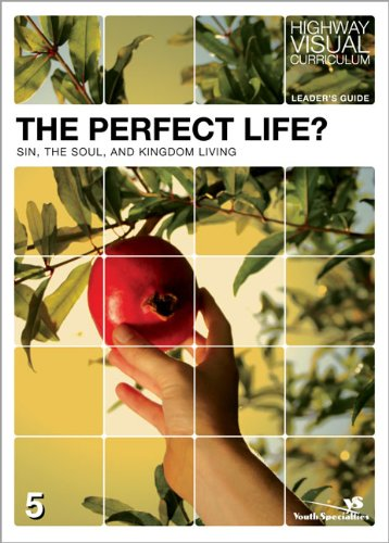 Download The Perfect Life? Leader's Guide: Sin, the Soul, and Kingdom Living (Highway Visual Curriculum) pdf