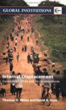 Internal Displacement: Conceptualization and its Consequences (Global Institutions), Thomas G. Weiss, David A. Korn, 0415770793