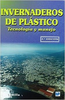 Invernaderos de plástico : tecnología y manejo
