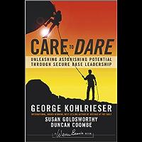 Care to Dare: Unleashing Astonishing Potential Through Secure Base Leadership (J-B Warren Bennis Series) (English Edition)