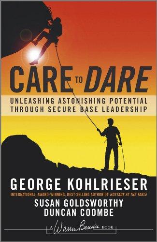 Care to Dare: Unleashing Astonishing Potential Through Secure Base Leadership (J-B Warren Bennis ()