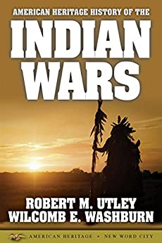 American Heritage History of the Indian Wars by [Utley, Robert M., Washburn, Wilcomb E.]