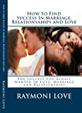 How to Find Success In Marriage, Relationships and Love   (Revised Edition)