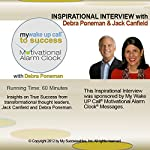 My Wake UP Call to Success (TM) Inspirational Interview: An Uplifting Interview with Debra Poneman, Jack Canfield and Robin B. Palmer | Debra Poneman