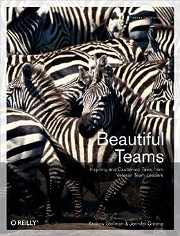Beautiful Teams: Inspiring and Cautionary Tales from Veteran Team Leaders por [Stellman, Andrew, Greene, Jennifer]