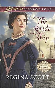 The Bride Ship (Frontier Bachelors Book 1) by [Scott, Regina]
