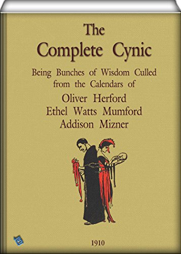 The Complete Cynic (illustrated): being bunches of wisdom culled from the calendars of Olive Herford, Ethel Watts Mumford, Addison Mizner ()