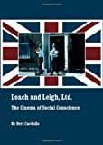 Loach and Leigh, Ltd.: The Cinema of Social Conscience, Bert Cardullo, 144382108X