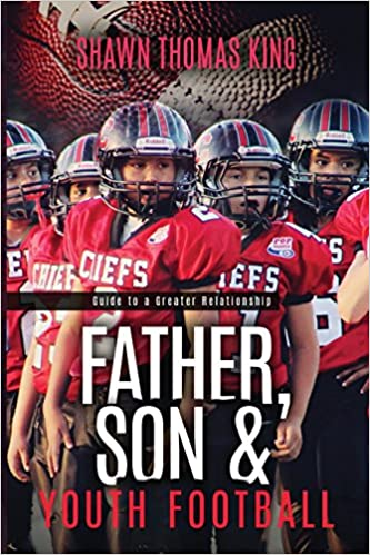 Father Son Youth Football Guide To A Greater Relationship Paperback October 26 2017