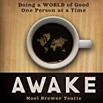 Awake: Doing a World of Good One Person at a Time | Noel Brewer Yeatts