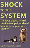 Shock to the System: The Facts about Animal Vaccination, Pet Food and How to Keep Your Pets Healthy