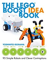 The LEGO BOOST Idea Book: 95 Simple Robots and Hints for Making More! Front Cover