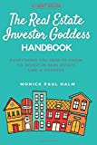 The Real Estate Investor Goddess Handbook: Everything You Need To Know To Invest In Real Estate Like A Goddess