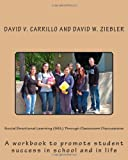 img - for Social Emotional Learning (SEL) Through Classroom Discussions: A workbook to promote student success in school and in life by Carrillo David V. (2011-05-05) Paperback book / textbook / text book