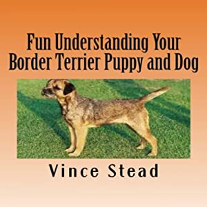Fun Understanding Your Border Terrier Puppy and Dog Audiobook