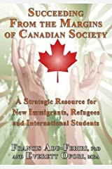 Succeeding From the Margins of Canadian Society: A Strategic Resource for New Immigrants, Refugees and International Students by Francis Adu-Febiri (2009-11-06) Paperback