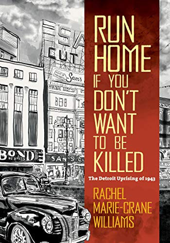 Book Cover: Run Home If You Don't Want to Be Killed: The Detroit Uprising of 1943