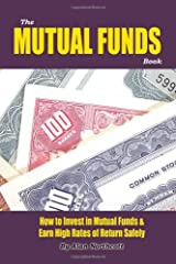The Mutual Funds Book: How to Invest in Mutual Funds & Earn High Rates of Returns Safely Paperback
